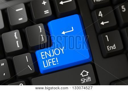 Enjoy Life Concept: Black Keyboard with Enjoy Life, Selected Focus on Blue Enter Button. Enjoy Life Concept: Black Keyboard with Enjoy Life on Blue Enter Key Background, Selected Focus. 3D.