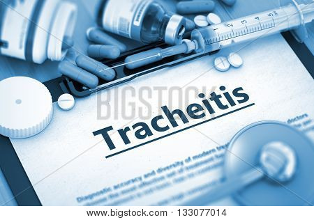 Tracheitis, Medical Concept with Selective Focus. Tracheitis - Medical Report with Composition of Medicaments - Pills, Injections and Syringe. 3D Render.