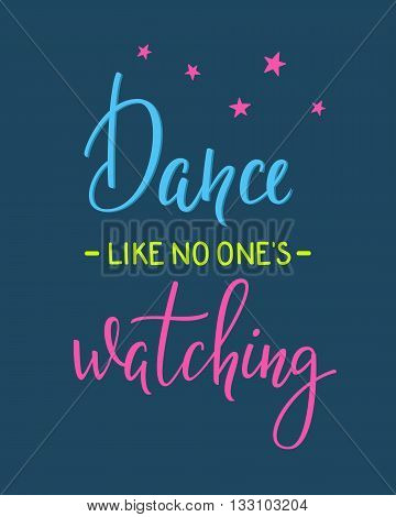 Dance like no one watching quote lettering. Dance studio calligraphy inspiration graphic design typography element.
