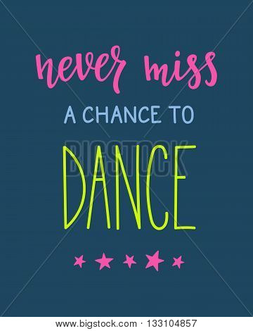 Never miss a chance to dance quote lettering. Dance studio calligraphy inspiration graphic design typography element.