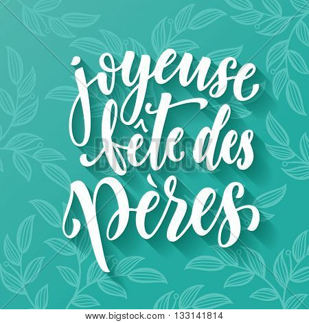Joyeuse Fete des Peres vector greeting card text. Father Day lettering on leaf paisley pattern. French Fathers Day hand drawn calligraphy on blue green background wallpaper.