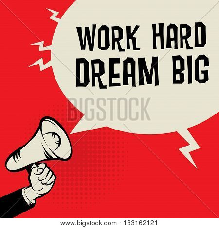 Megaphone Hand business concept with text Work Hard, Dream Big, vector illustration
