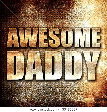 awesome daddy, 3D rendering, metal text on rust background