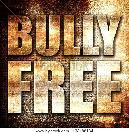 bully free, 3D rendering, metal text on rust background