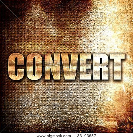 convert, 3D rendering, metal text on rust background
