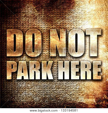 do not park here, 3D rendering, metal text on rust background