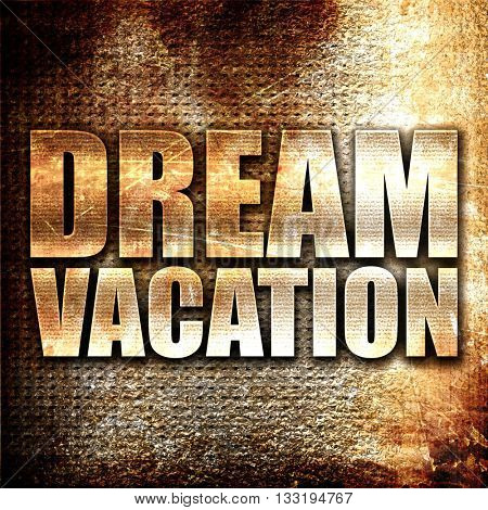 dream vacation, 3D rendering, metal text on rust background