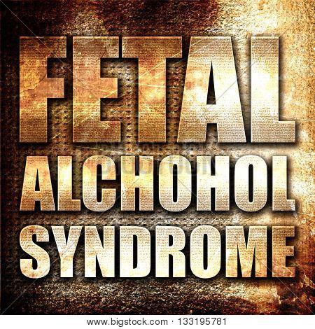 fetal alchohol syndrome, 3D rendering, metal text on rust backgr