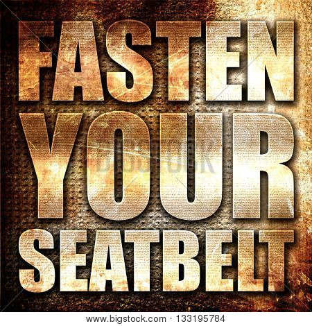 fasten your seatbelt, 3D rendering, metal text on rust backgroun