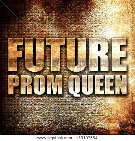 prom queen, 3D rendering, metal text on rust background