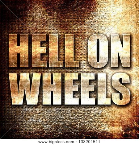 hell on wheels, 3D rendering, metal text on rust background