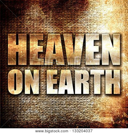 heaven on earth, 3D rendering, metal text on rust background