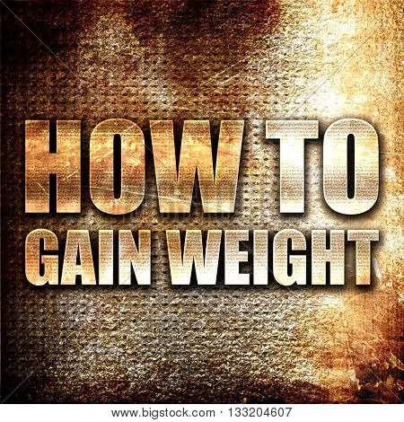 how to gain weight, 3D rendering, metal text on rust background