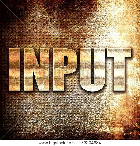 input, 3D rendering, metal text on rust background