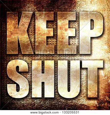keep shut, 3D rendering, metal text on rust background