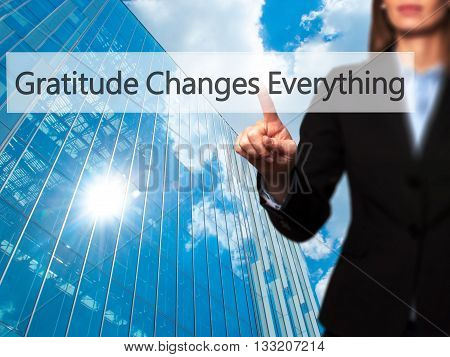 Gratitude Changes Everything - Businesswoman Hand Pressing Button On Touch Screen Interface.