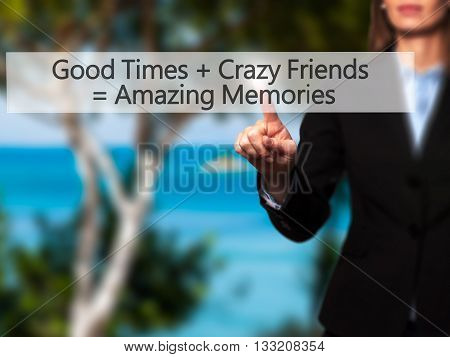Good Times  Crazy Friends  Amazing Memories - Businesswoman Hand Pressing Button On Touch Screen Int