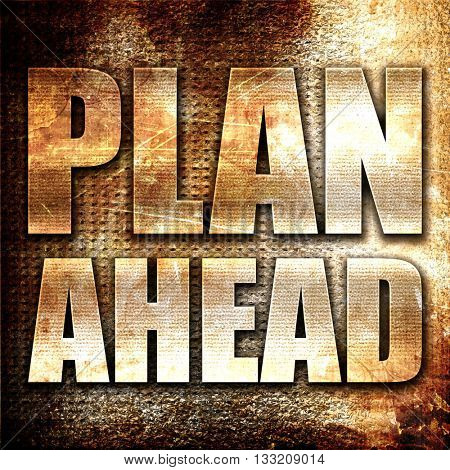 plan ahead, 3D rendering, metal text on rust background