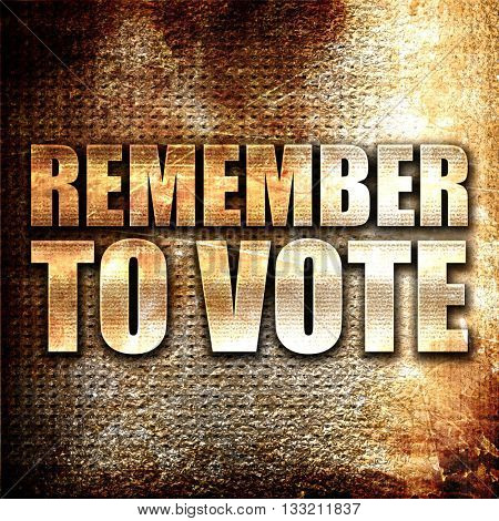 remember to vote, 3D rendering, metal text on rust background