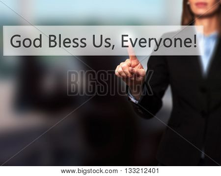 God Bless Us, Everyone - Businesswoman Hand Pressing Button On Touch Screen Interface.