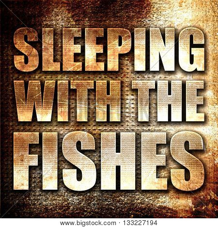 sleeping with the fishes, 3D rendering, metal text on rust backg