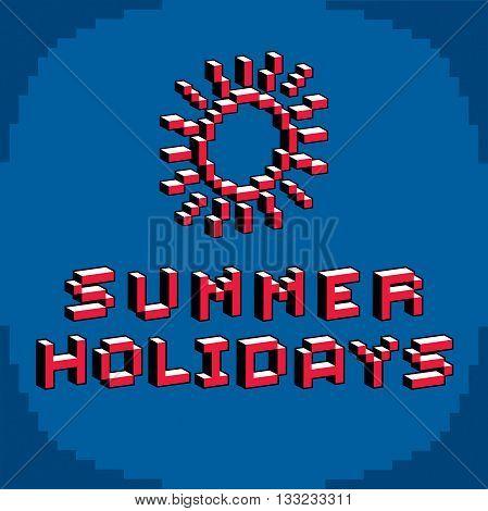 Summer holidays phrase created in digital technology style vector 8 bit shining sun. Vacation theme pixel art inscription.