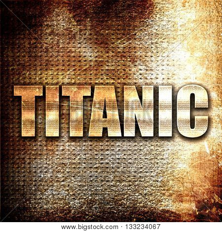 titanic, 3D rendering, metal text on rust background