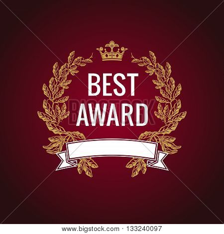 Best award gold crown laurel label. Best award vector gold laurel wreath sign. Winner label, leaf symbol victory, triumph and success illustration