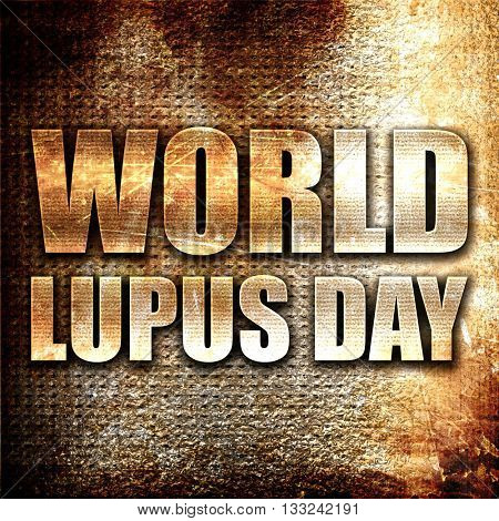 world lupus day, 3D rendering, metal text on rust background
