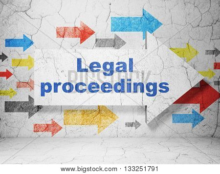Law concept:  arrow with Legal Proceedings on grunge textured concrete wall background, 3D rendering