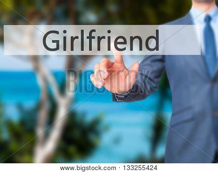 Girlfriend - Businessman Hand Pressing Button On Touch Screen Interface.