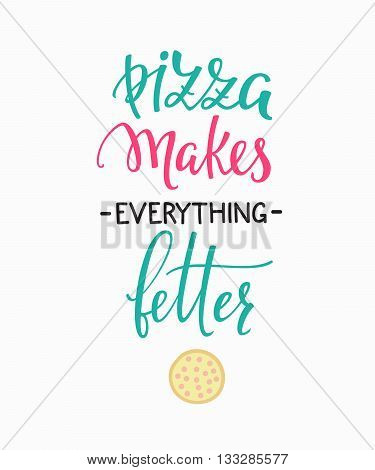 Pizzeria Quote lettering. Calligraphy style Pizza delivery promotion motivation. Poster banner promo graphic design typography. Pizza makes everything better