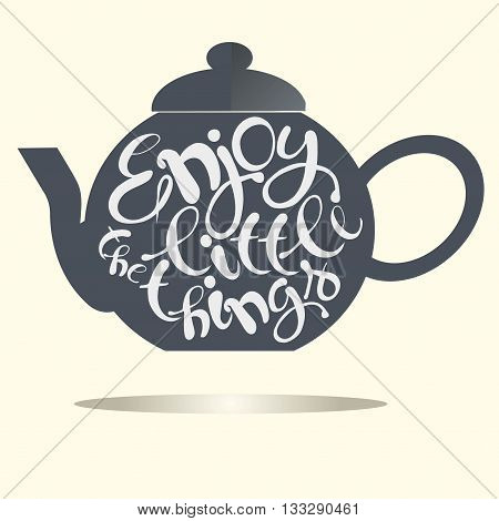 Typography banner Enjoy the little things. Light blue lettering on dark blue teapot, hand drawing, on light, vector illustration