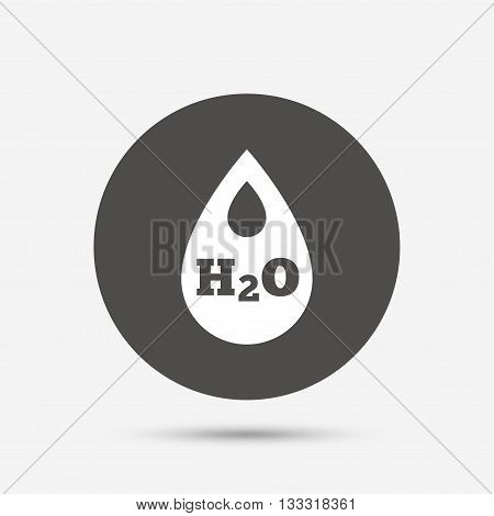 H2O Water drop sign icon. Tear symbol. Gray circle button with icon. Vector