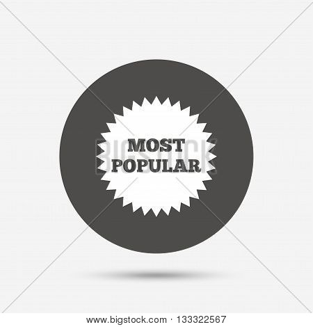 Most popular sign icon. Bestseller symbol. Gray circle button with icon. Vector