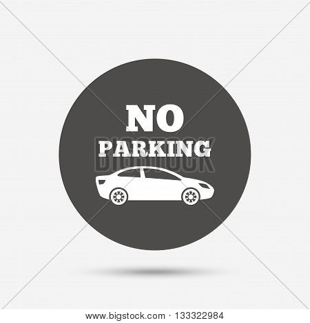 No parking sign icon. Private territory symbol. Gray circle button with icon. Vector