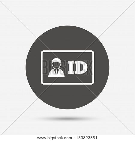 ID card sign icon. Identity card badge symbol. Gray circle button with icon. Vector