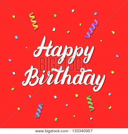 Happy birthday hand lettering on red festive background with confetti and paper streamers for greeting card, poster, banner. Happy birthday quote. Calligraphic Phrase. Original vector illustration.