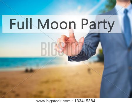 Full Moon Party - Businessman Hand Pressing Button On Touch Screen Interface.