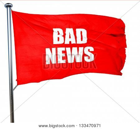 bad news, 3D rendering, a red waving flag