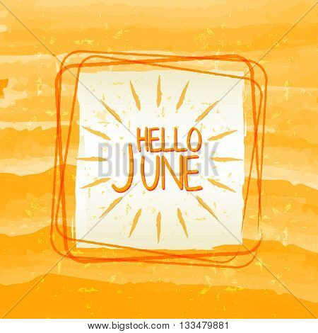hello june with sun sign banner - text in frame over summery yellow drawn background, holiday seasonal concept label, vector
