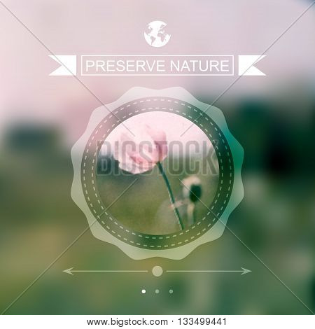 Vector blurred natural landscape whith poppy ecology label nature view globe. Forest blur background. Web and mobile interface template. Eco design.