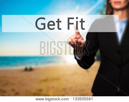 Get Fit - Businesswoman Hand Pressing Button On Touch Screen Interface.