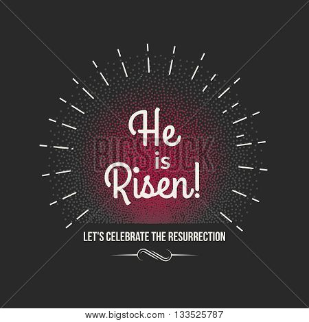 Vector Easter background text He is risen. Holiday background with sunburst and typographic design.