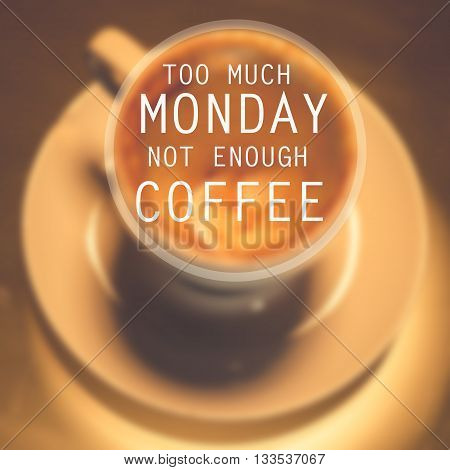 quote :Too much Monday not enough coffee