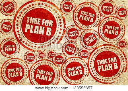 time for plan b, red stamp on a grunge paper texture