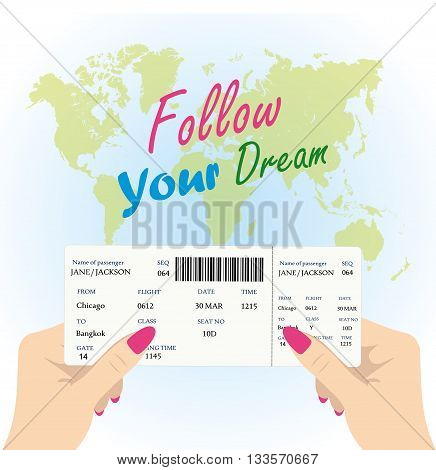 Women's hands are holding a boarding pass for the plane on a background map of the world the inscription - follow your dream vector illustration