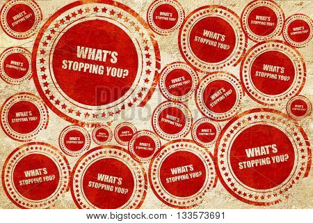 what's stopping you, red stamp on a grunge paper texture