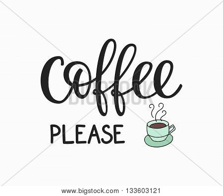 Quote coffee cup typography. Calligraphy style quote. Shop promotion motivation. Graphic design lifestyle lettering. Sketch hot drink mug inspiration vector. Coffee please