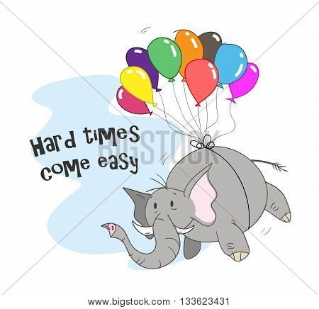 Hard Times Come Easy, a hand drawn vector cartoon illustration of a floating elephant.